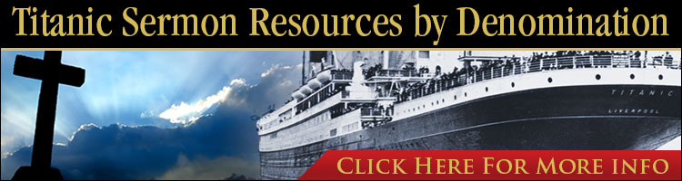 Titanic Sermon Resources by denomination. Click Here.