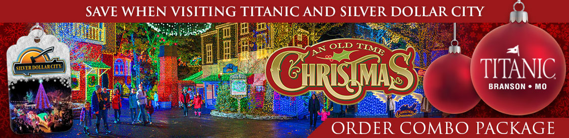 Save when visiting Titanic and Silver Dollar City's an Old Time Christmas in Branson, MO.  Order combo package.
