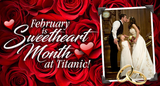 February is Sweetheart Month at Titanic!