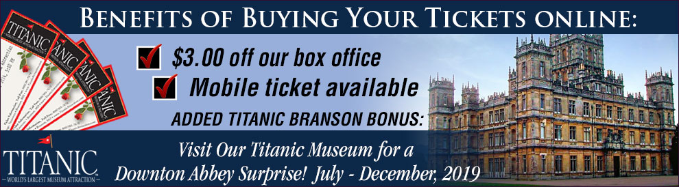 Benefits of buying your Titanic Branson Tickets online: $3.00 off our box office. Mobile ticket available.