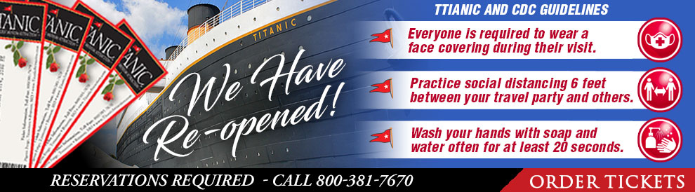 Titanic Branson Reopening! Monday, June 1. Face Mask Required. Limited Number of Guests. Reservations Required. 800-381-7670.