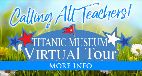 Calling all Teachers! Bring Titanic to your schools! Virtual Tours are available.