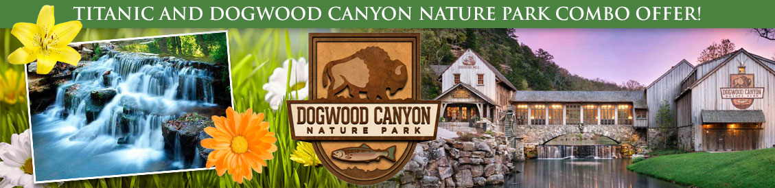 Save when visiting Titanic and Dogwood Canyon Nature Park in Branson, MO. Order combo package.
