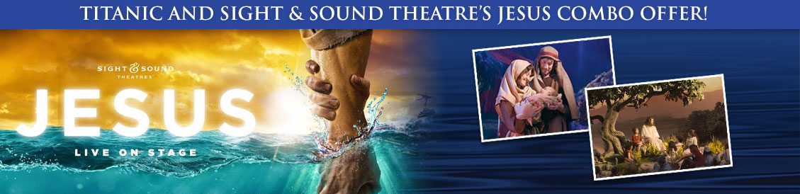 Save when visiting Titanic Museum Attraction & Sight and Sound Theatre's Jesus – Live on Stage!