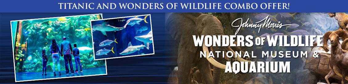 Save when visiting Titanic and Johnny Morris' Wonders of Wildlife National Museum and Aquarium in Branson, MO. Order combo package.